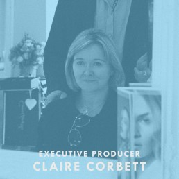 Claire Corbett - Executive Producer